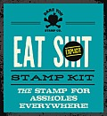 Eat Shit Stamp Kit: The Stamp for Assholes Everywhere