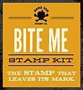 Bite Me Stamp Kit: The Stamp That Leaves Its Mark. [With 16 Page Booklet]