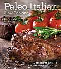 Paleo Italian Slow Cooking: Over 150 Authentic Italian Recipes for the Electric Slow Cooker