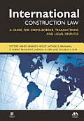 International Construction Law: A Guide for Cross-Border Transactions and Legal Disputes
