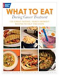 What to Eat During Cancer Treatment: 1100 Great-Tasting, Family-Friendly Recipes to Help You Cope Cover