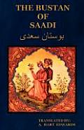 The Bustan of Saadi (the Garden of Saadi): Translated from Persian with an Introduction by A. Hart Edwards