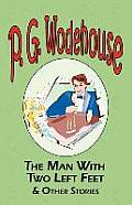 The Man with Two Left Feet & Other Stories - From the Manor Wodehouse Collection, a Selection from the Early Works of P. G. Wodehouse