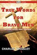 True Words for Brave Men (Large Print)
