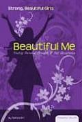 Beautiful Me:: Finding Personal Strength & Self Acceptance (Essential Health: Strong Beautiful Girls)