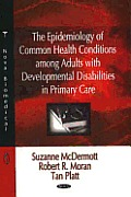 The Epidemiology of Common Health Conditions Among Adults with Developmental Disabilities in Primary Care