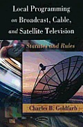 Local Programming on Broadcast, Cable and Satellite Television: Statutes and Rules