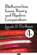 Mathematics, Game Theory and Algebra Compendiumv. 1
