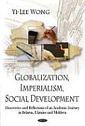 Globalization, Imperialism, Social Development: Discoveries and Reflections of an Academic Journey in Belarus, Ukraine, and Moldova