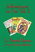 Adventures In Oz Vol. I: The Wonderful Wizard Of Oz, The Marvelous Land Of Oz, Ozma Of Oz by L. Frank Baum