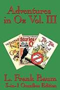 Adventures In Oz Vol. III: The Patchwork Girl Of Oz, Little Wizard Stories Of Oz, Tik-Tok Of Oz by L. Frank Baum