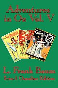 Adventures In Oz Vol. V: The Tin Woodman Of Oz, The Magic Of Oz, Glinda Of Oz by L. Frank Baum