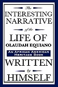 The Interesting Narrative of the Life of Olaudah Equiano: Written by Himself (an African American Heritage Book)