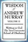 Wisdom of Andrew Murray Volume II: Waiting on God, the Two Covenants, School of Obedience