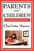 Parents and Children: Volume II of Charlotte Mason's Original Homeschooling Series