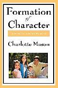 Formation of Character: Volume V of Charlotte Mason's Homeschooling Series
