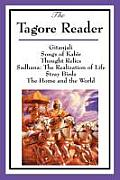 The Tagore Reader: Gitanjali, Songs of Kab?r, Thought Relics, Sadhana: The Realization of Life, Stray Birds, the Home and the World