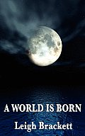 A World Is Born by Leigh Brackett