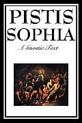 Pistis Sophia: The Gnostic Text of Jesus, Mary, Mary Magdalene, Jesus, and His Disciples