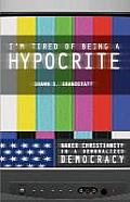 I'm Tired of Being a Hypocrite: Naked Christianity in a Demoralized Democracy