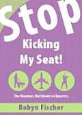 Stop Kicking My Seat!: The Manners Meltdown in America