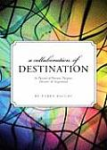 A Collaboration of Destination: In Pursuit of Passion, Purpose, Dreams, and Inspiration