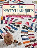 Small Pieces Spectacular Quilts Patterns Inspired by Antique Quilts