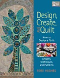 Design Create & Quilt How to Design a Quilt with Lessons Techniques & Patterns