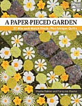 A Paper-Pieced Garden: 27 Mix-And-Match Blocks Plus Unique Quilts