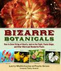 Bizarre Botanicals: How to Grow String-Of-Hearts, Jack-In-The-Pulpit, Panda Ginger, and Other Weird and Wonderful Plants Cover