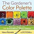 The Gardener's Color Palette: Paint Your Garden with 100 Extraordinary Flower Choices Cover