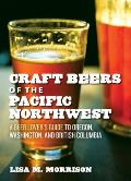 Craft Beers of the Pacific Northwest: A Beer Lover's Guide to Oregon, Washington, and British Columbia Cover