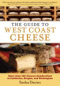 The Guide to West Coast Cheese: More Than 300 Cheeses Handcrafted in California, Oregon, and Washington Cover