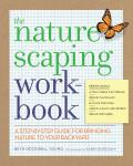 The Naturescaping Workbook: A Step-By-Step Guide for Bringing Nature to Your Backyard Cover