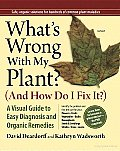What's Wrong with My Plant (And How Do I Fix It?): A Visual Guide to Easy Diagnosis and Organic Remedies