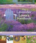 Lavender Lovers Handbook The 100 Most Beautiful & Fragrant Varieties for Growing Crafting & Cooking