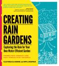 Creating Rain Gardens: Capturing the Rain for Your Own Water-Efficient Garden Cover
