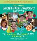 The Book of Gardening Projects for Kids: 101 Ways to Get Kids Outside, Dirty, and Having Fun Cover
