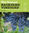 The Organic Backyard Vineyard: A Step-By-Step Guide to Growing Your Own Grapes Cover