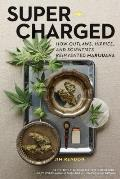 Super Charged: How Outlaws Hippies & Scientists Reinvented Marijuana Cover