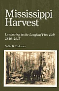 Mississippi Harvest: Lumbering in the Longleaf Pine Belt, 1840-1915