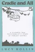 Cradle and All: A Cultural and Psychoanalytic Study of Nursery Rhymes