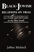 Black-Jewish Relations on Trial: Leo Frank and Jim Conley in the ...