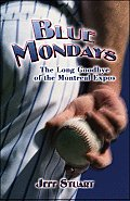 Blue Mondays: The Long Goodbye of the Montreal Expos