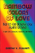 Rainbow Colors of Love: Help to End Violence Cycle Against Women: A Guide for Counselors, Educators, and Parents