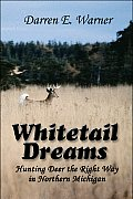 Whitetail Dreams: Hunting Deer the Right Way in Northern Michigan