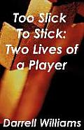 Too Slick to Stick: Two Lives of a Player
