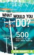 What Would You Do? 500 Questions To... (07 Edition)