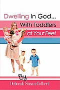 Dwelling in God...with Toddlers at Your Feet