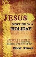 Jesus Didn't Die on a 'Holiday'